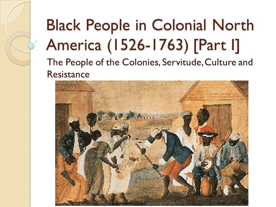 Black People in Colonial North America (1526-1763) [Part I]